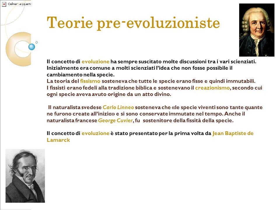 Teorie pre-evoluzioniste Il concetto di evoluzione ha sempre suscitato molte discussioni tra i vari scienziati. Inizialmente era comune a molti scienz