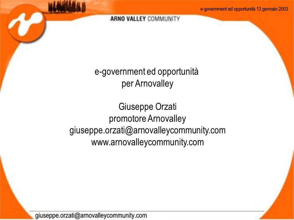 e-government ed opportunità per Arnovalley Giuseppe Orzati promotore Arnovalley giuseppe.orzati@arnovalleycommunity.com www.arnovalleycommunity.com