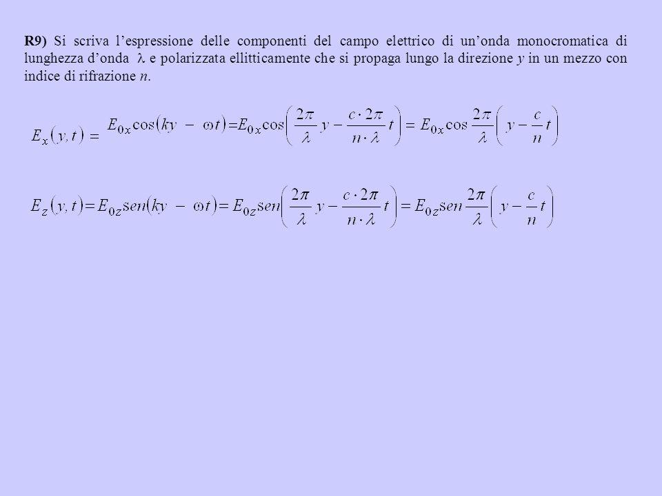 R9) Si scriva l'espressione delle componenti del campo elettrico di un'onda monocromatica di lunghezza d'onda e polarizzata ellitticamente che si prop