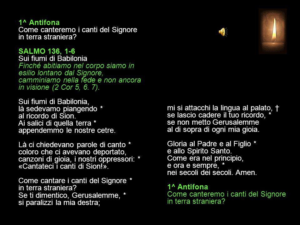 1^ Antifona Come canteremo i canti del Signore in terra straniera.