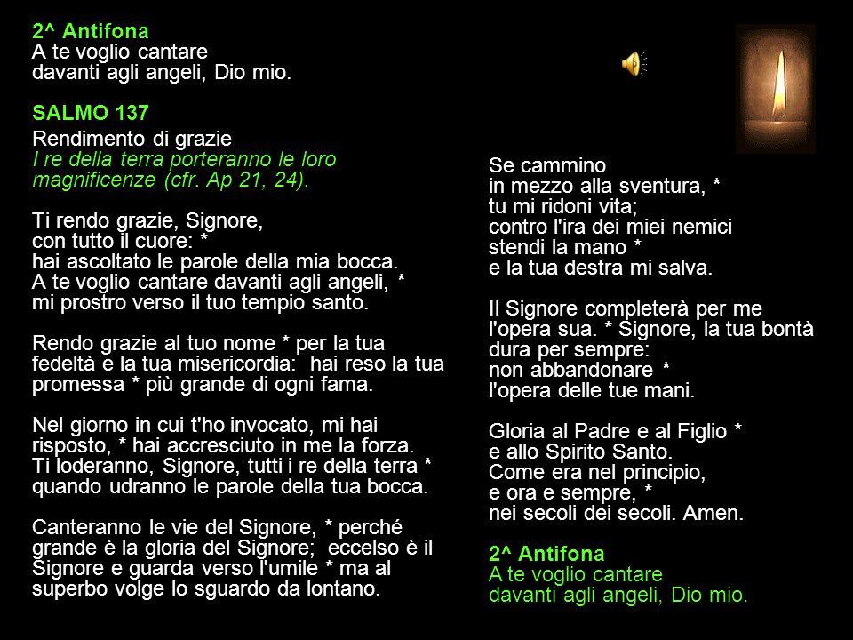 2^ Antifona A te voglio cantare davanti agli angeli, Dio mio.