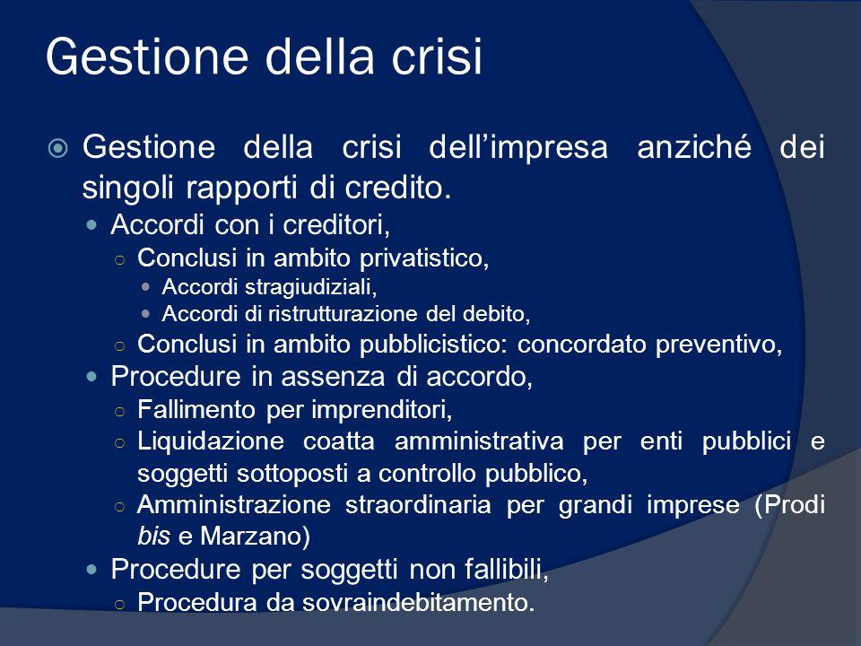 Gestione della crisi  Gestione della crisi dell'impresa anziché dei singoli rapporti di credito. Accordi con i creditori, ○ Conclusi in ambito privat