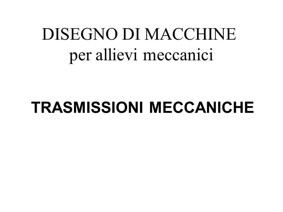 DISEGNO DI MACCHINE per allievi meccanici TRASMISSIONI MECCANICHE