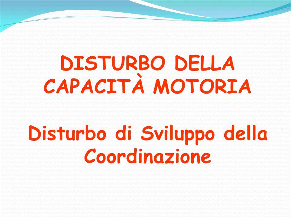 DISTURBO DELLA CAPACITÀ MOTORIA Disturbo di Sviluppo della Coordinazione