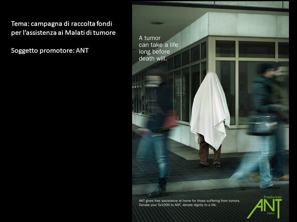 Tema: campagna di raccolta fondi per l'assistenza ai Malati di tumore Soggetto promotore: ANT