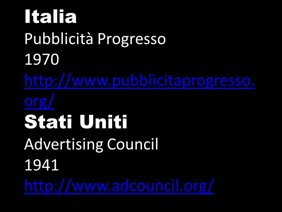 Italia Pubblicità Progresso 1970 http://www.pubblicitaprogresso. org/ Stati Uniti Advertising Council 1941 http://www.adcouncil.org/ http://www.pubbli