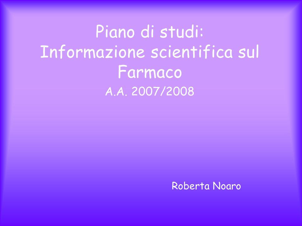 Piano di studi: Informazione scientifica sul Farmaco Roberta Noaro A.A. 2007/2008