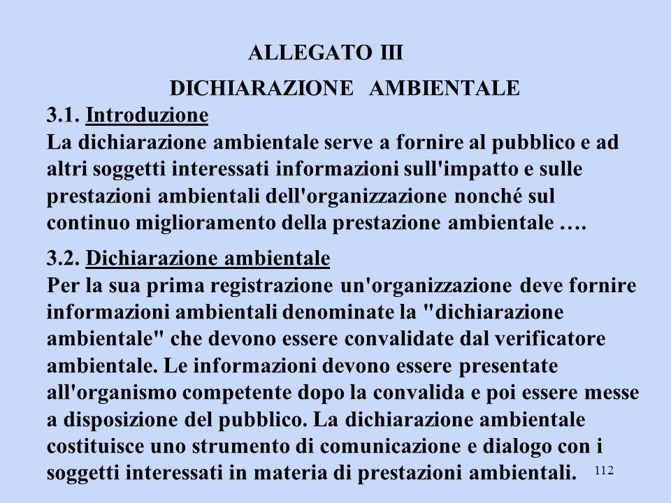 112 ALLEGATO III DICHIARAZIONE AMBIENTALE 3.1. Introduzione La dichiarazione ambientale serve a fornire al pubblico e ad altri soggetti interessati in