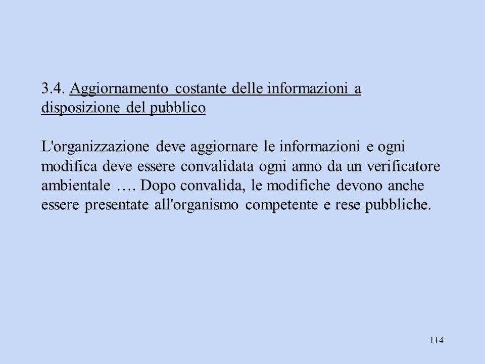 114 3.4. Aggiornamento costante delle informazioni a disposizione del pubblico L'organizzazione deve aggiornare le informazioni e ogni modifica deve e