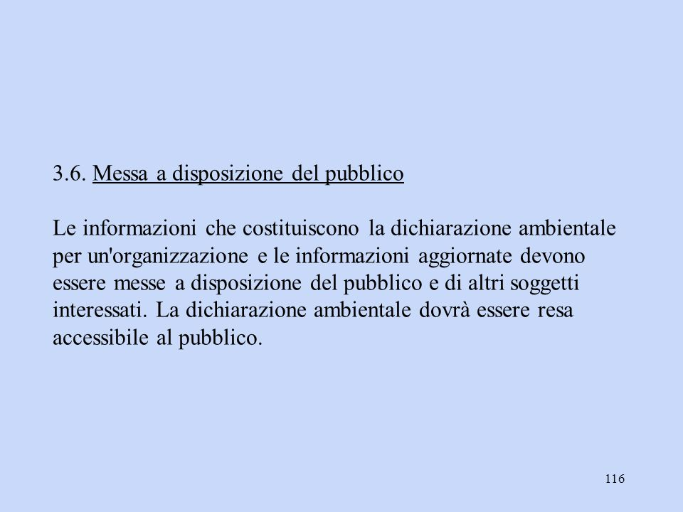 116 3.6. Messa a disposizione del pubblico Le informazioni che costituiscono la dichiarazione ambientale per un'organizzazione e le informazioni aggio