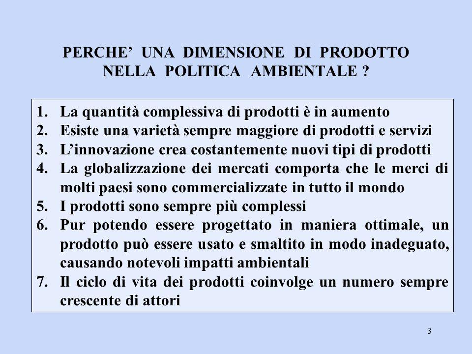 14 … è necessario sviluppare il concetto di ciclo di vita ambientale, (…) e riconoscere l'approccio IPP come strumento potenzialmente molto efficace per tenere conto della dimensione ambientale dei prodotti .