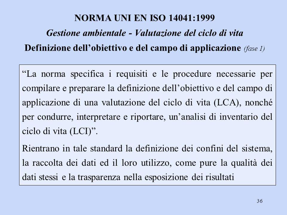 """36 """"La norma specifica i requisiti e le procedure necessarie per compilare e preparare la definizione dell'obiettivo e del campo di applicazione di un"""