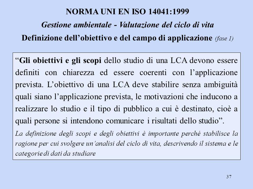 """37 """"Gli obiettivi e gli scopi dello studio di una LCA devono essere definiti con chiarezza ed essere coerenti con l'applicazione prevista. L'obiettivo"""