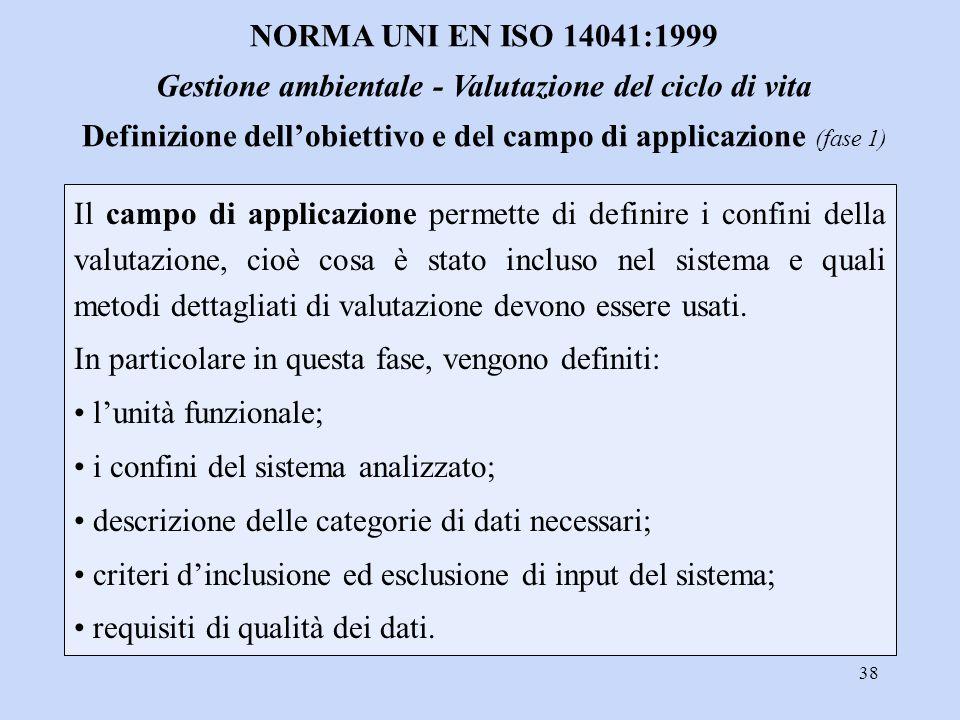 38 Il campo di applicazione permette di definire i confini della valutazione, cioè cosa è stato incluso nel sistema e quali metodi dettagliati di valu
