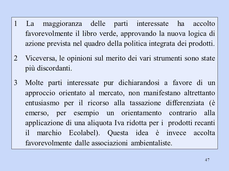 47 1 La maggioranza delle parti interessate ha accolto favorevolmente il libro verde, approvando la nuova logica di azione prevista nel quadro della p