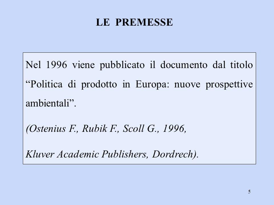 6 Commissiona uno studio sulla Politica Integrata dei Prodotti e lo definisce un approccio completo, rivolto ad azioni, attori ed impatti che intervengono sull'intero ciclo di vita dei prodotti  COMMISSIONE EUROPEA (1997) LE PREMESSE