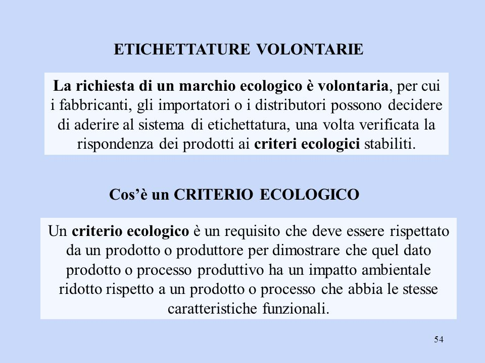 54 ETICHETTATURE VOLONTARIE La richiesta di un marchio ecologico è volontaria, per cui i fabbricanti, gli importatori o i distributori possono decider