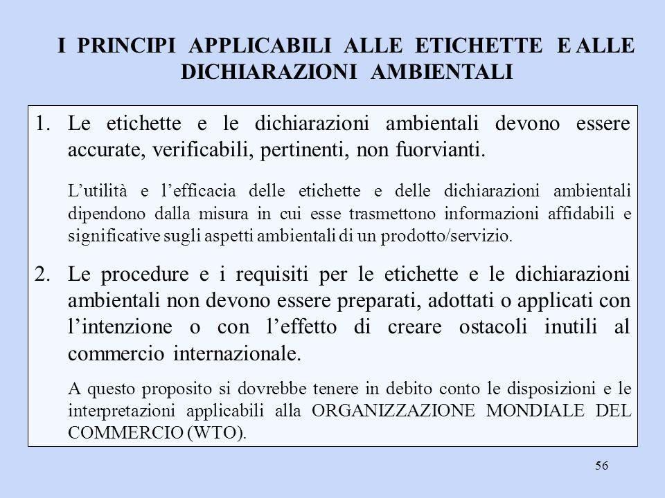 56 I PRINCIPI APPLICABILI ALLE ETICHETTE E ALLE DICHIARAZIONI AMBIENTALI 1.Le etichette e le dichiarazioni ambientali devono essere accurate, verifica