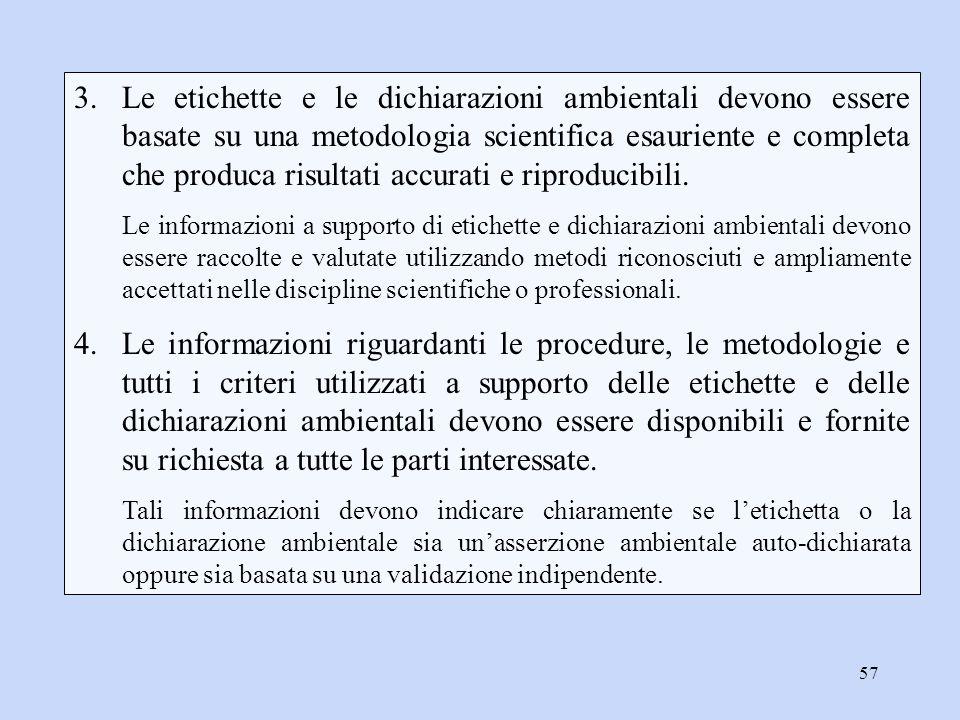 57 3.Le etichette e le dichiarazioni ambientali devono essere basate su una metodologia scientifica esauriente e completa che produca risultati accura