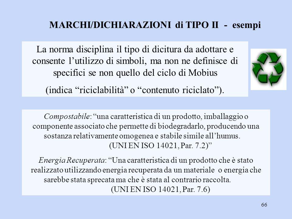 66 MARCHI/DICHIARAZIONI di TIPO II - esempi La norma disciplina il tipo di dicitura da adottare e consente l'utilizzo di simboli, ma non ne definisce
