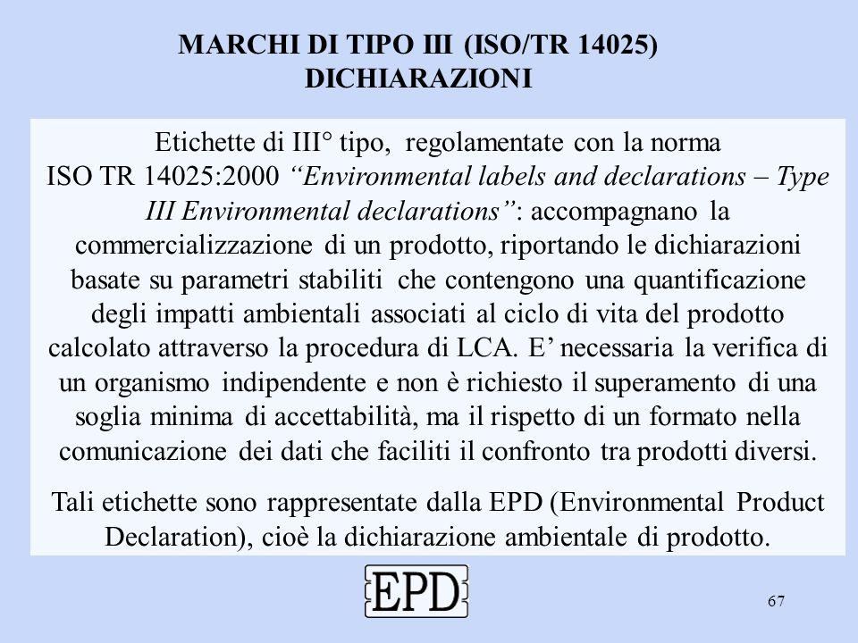 """67 Etichette di III° tipo, regolamentate con la norma ISO TR 14025:2000 """"Environmental labels and declarations – Type III Environmental declarations"""":"""