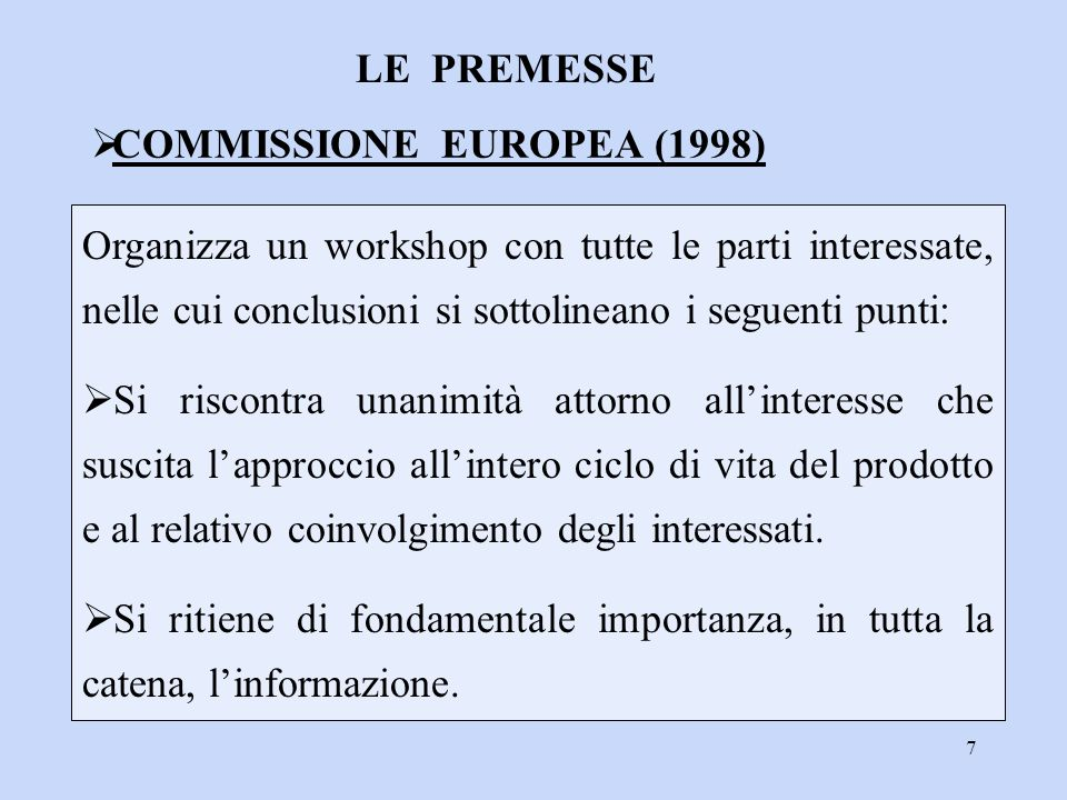 7 Organizza un workshop con tutte le parti interessate, nelle cui conclusioni si sottolineano i seguenti punti:  Si riscontra unanimità attorno all'i