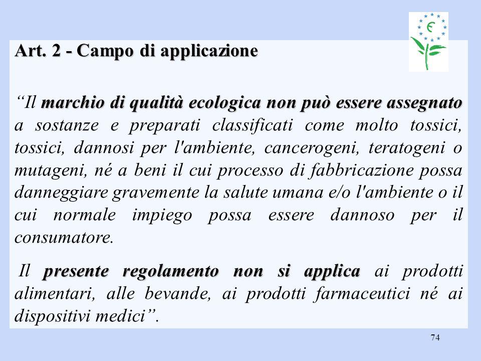 """74 Art. 2 - Campo di applicazione marchio di qualità ecologica non può essere assegnato """"Il marchio di qualità ecologica non può essere assegnato a so"""