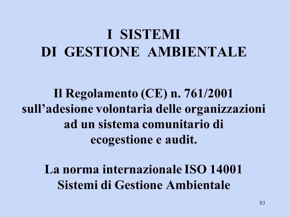 83 I SISTEMI DI GESTIONE AMBIENTALE Il Regolamento (CE) n. 761/2001 sull'adesione volontaria delle organizzazioni ad un sistema comunitario di ecogest