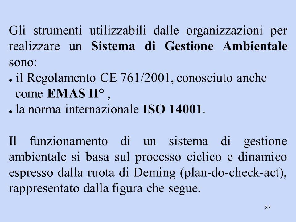 85 Gli strumenti utilizzabili dalle organizzazioni per realizzare un Sistema di Gestione Ambientale sono: ● il Regolamento CE 761/2001, conosciuto anc