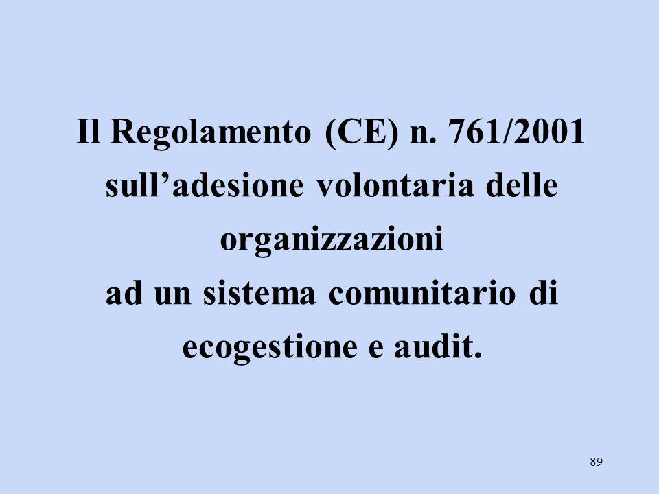 89 Il Regolamento (CE) n. 761/2001 sull'adesione volontaria delle organizzazioni ad un sistema comunitario di ecogestione e audit.