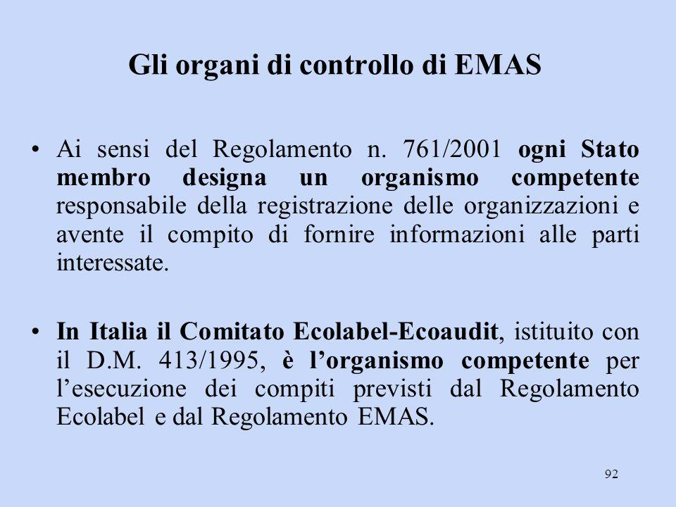 92 Gli organi di controllo di EMAS Ai sensi del Regolamento n. 761/2001 ogni Stato membro designa un organismo competente responsabile della registraz