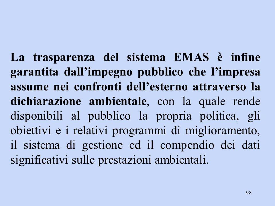 98 La trasparenza del sistema EMAS è infine garantita dall'impegno pubblico che l'impresa assume nei confronti dell'esterno attraverso la dichiarazion