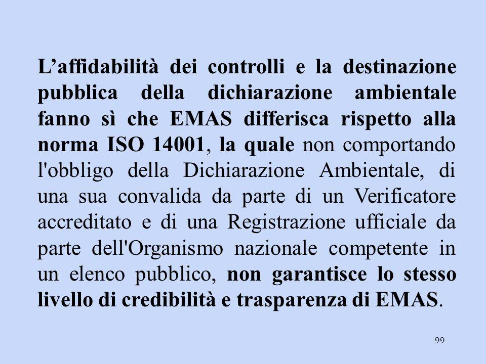99 L'affidabilità dei controlli e la destinazione pubblica della dichiarazione ambientale fanno sì che EMAS differisca rispetto alla norma ISO 14001,