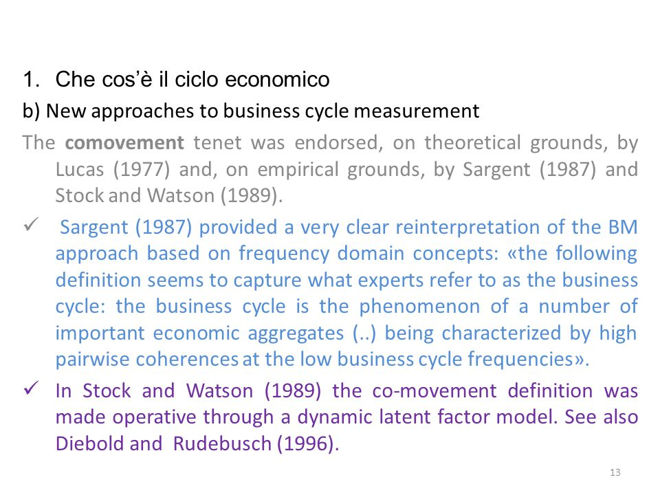 1.Che cos'è il ciclo economico b) New approaches to business cycle measurement The comovement tenet was endorsed, on theoretical grounds, by Lucas (19