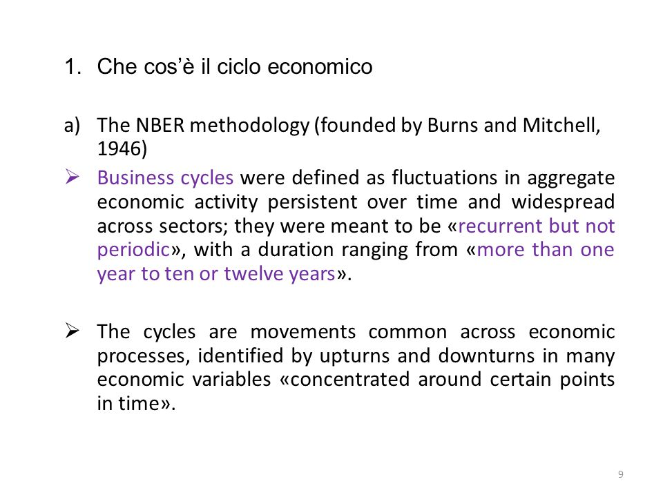 1.Che cos'è il ciclo economico a)The NBER methodology (founded by Burns and Mitchell, 1946)  Business cycles were defined as fluctuations in aggregat