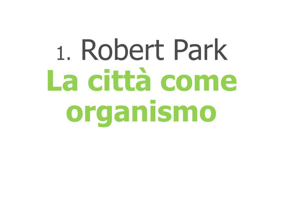1. Robert Park La città come organismo