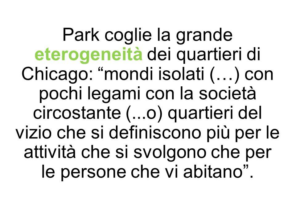 """Park coglie la grande eterogeneità dei quartieri di Chicago: """"mondi isolati (…) con pochi legami con la società circostante (...o) quartieri del vizio"""