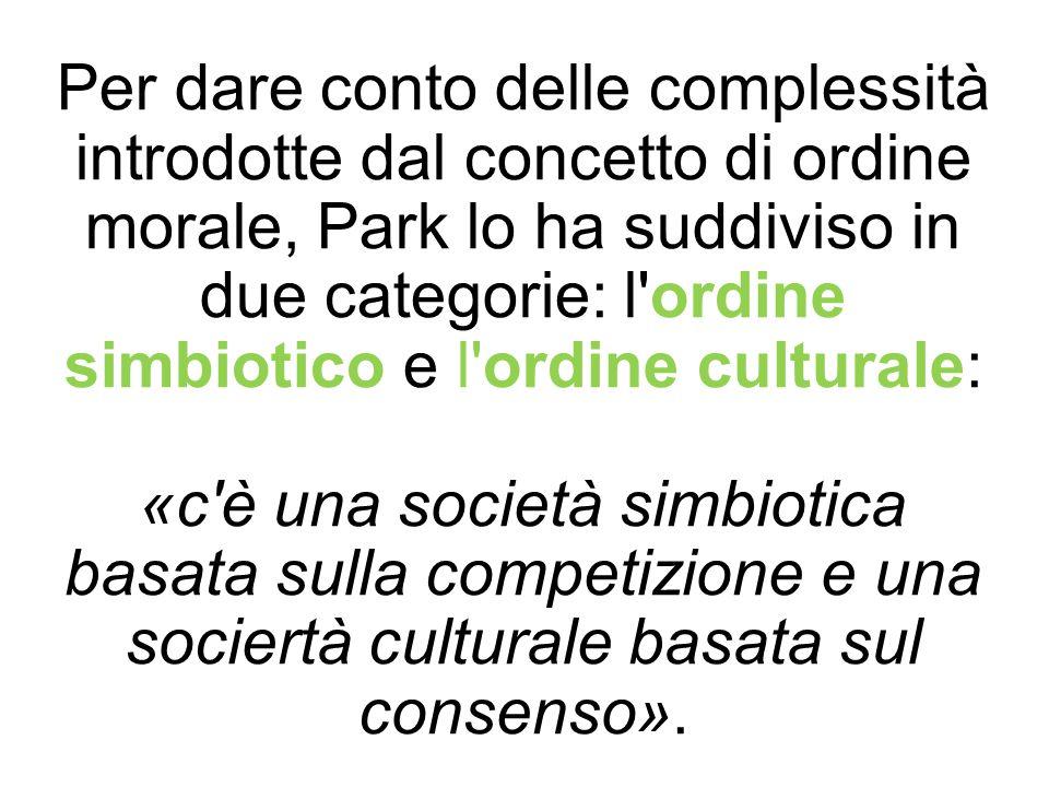 Per dare conto delle complessità introdotte dal concetto di ordine morale, Park lo ha suddiviso in due categorie: l'ordine simbiotico e l'ordine cultu