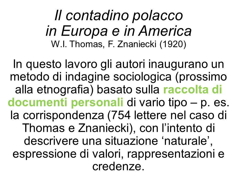 Il contadino polacco in Europa e in America W.I. Thomas, F. Znaniecki (1920) In questo lavoro gli autori inaugurano un metodo di indagine sociologica