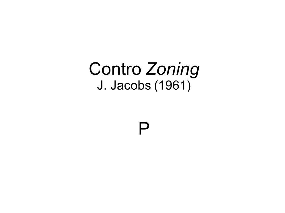 Contro Zoning J. Jacobs (1961) P