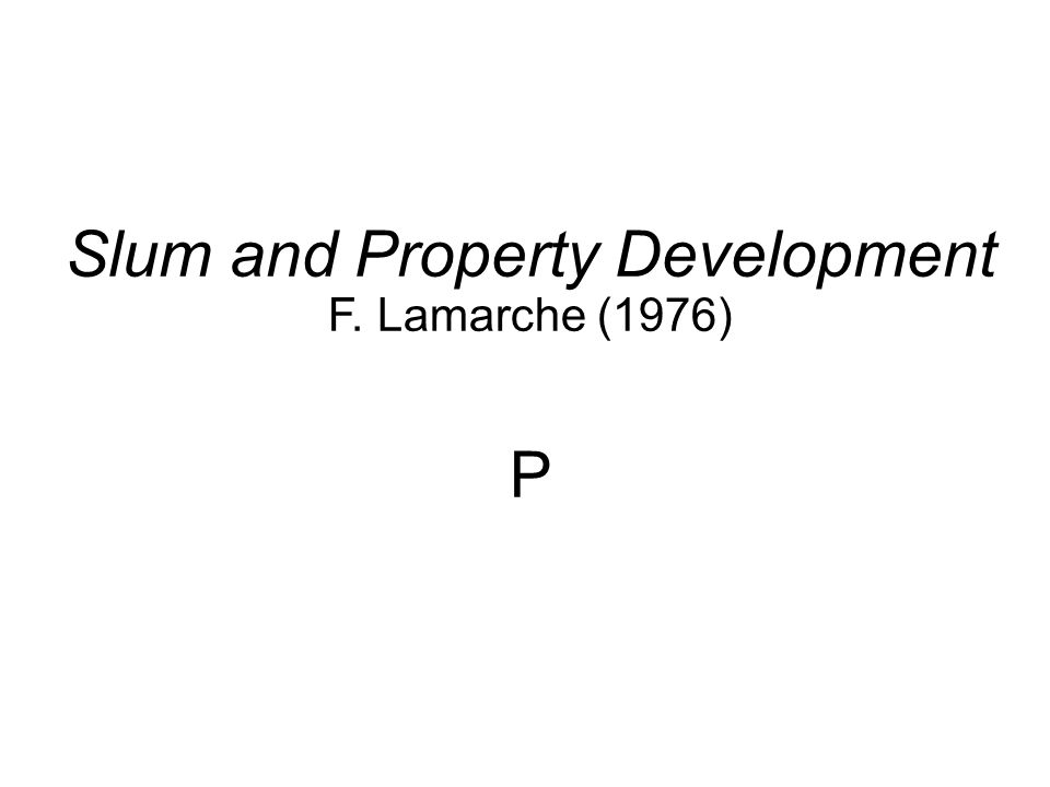 Slum and Property Development F. Lamarche (1976) P