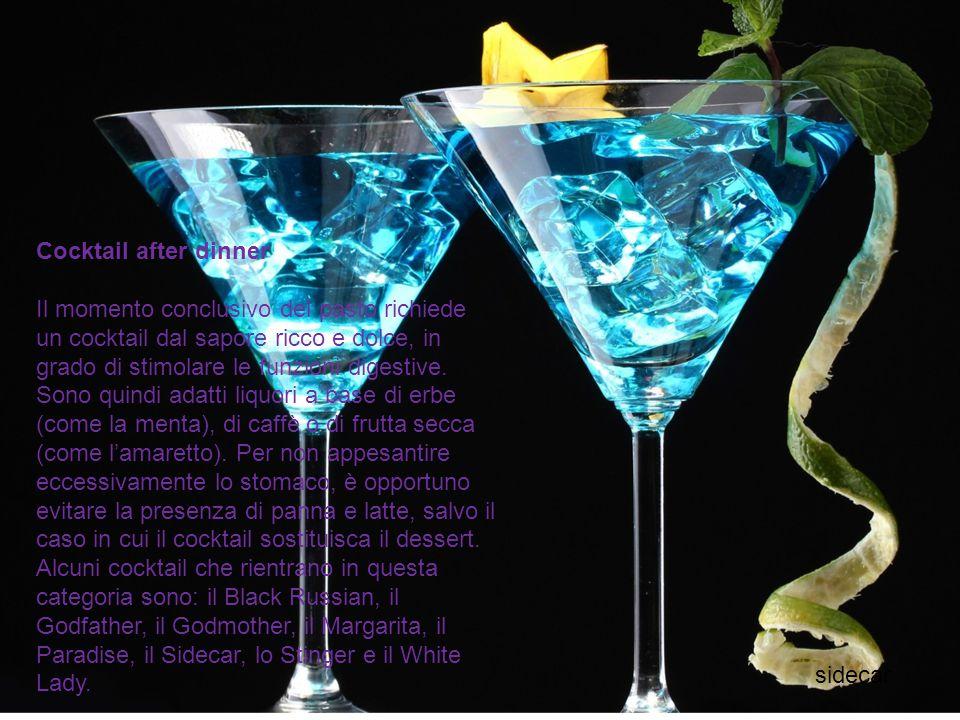 Cocktail after dinner Il momento conclusivo del pasto richiede un cocktail dal sapore ricco e dolce, in grado di stimolare le funzioni digestive. Sono