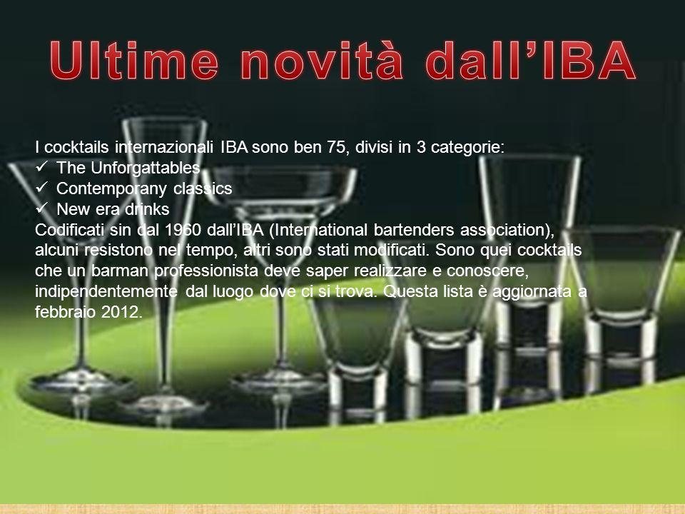 I cocktails internazionali IBA sono ben 75, divisi in 3 categorie: The Unforgattables Contemporany classics New era drinks Codificati sin dal 1960 dal