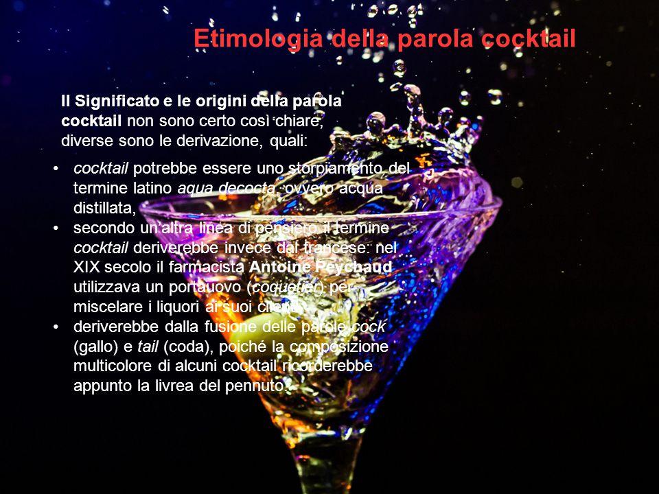 Etimologia della parola cocktail cocktail potrebbe essere uno storpiamento del termine latino aqua decocta, ovvero acqua distillata, secondo un'altra