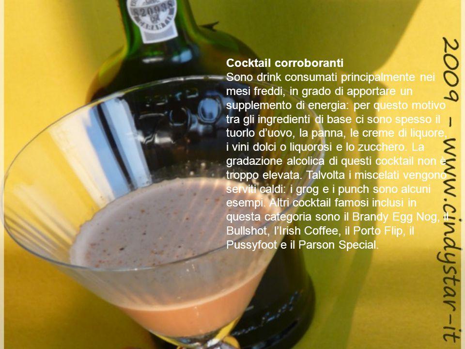 Cocktail corroboranti Sono drink consumati principalmente nei mesi freddi, in grado di apportare un supplemento di energia: per questo motivo tra gli
