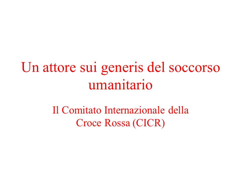 Un attore sui generis del soccorso umanitario Il Comitato Internazionale della Croce Rossa (CICR)