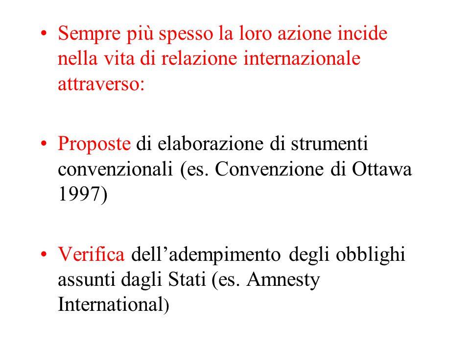 Sempre più spesso la loro azione incide nella vita di relazione internazionale attraverso: Proposte di elaborazione di strumenti convenzionali (es.