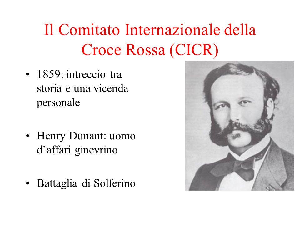 Il Comitato Internazionale della Croce Rossa (CICR) 1859: intreccio tra storia e una vicenda personale Henry Dunant: uomo d'affari ginevrino Battaglia di Solferino
