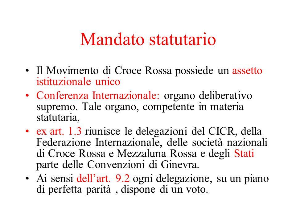 Mandato statutario Il Movimento di Croce Rossa possiede un assetto istituzionale unico Conferenza Internazionale: organo deliberativo supremo.