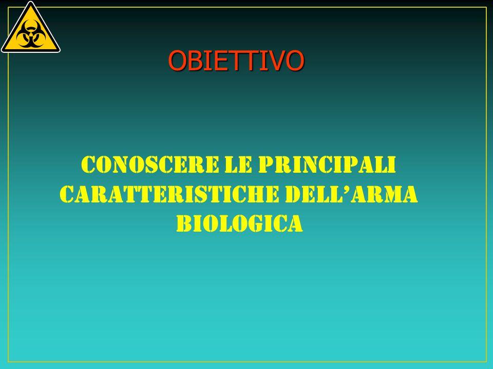 OBIETTIVO Conoscere le principali caratteristiche dell'arma biologica